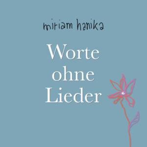 """""""Worte ohne Lieder"""", Textbuch von Miriam Hanika"""